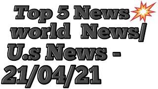 Top 5 News 21.04.21/ World News / U.S News #Shorts