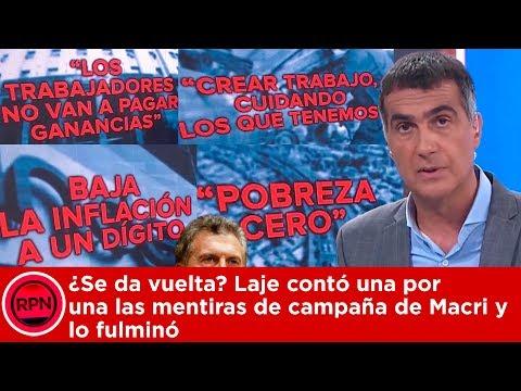 ¿Se da vuelta? Laje contó una por una las mentiras de campaña de Macri y lo fulminó