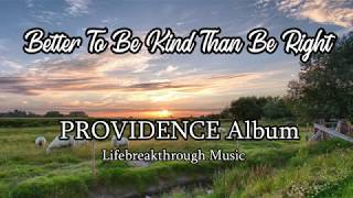 Better To Be Kind Than Be Right- from the  album PROVIDENCE by Lifebreakthrough Music