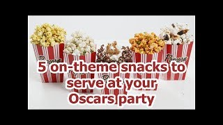 5 on-theme snacks to serve at your Oscars party