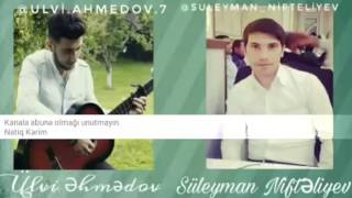 Ulvi ehmedov ft Suleyman lokbatanli -KAsibin balasi.