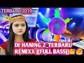 Mantap Jiwa Dj Haning 2 Terbaru Remixx Full Bass 2019