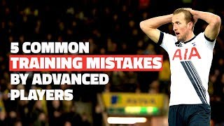 5 Common Training Mistakes by Advanced Players
