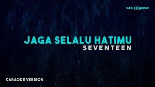 Download lagu Seventeen – Jaga Selalu Hatimu (Karaoke Version)