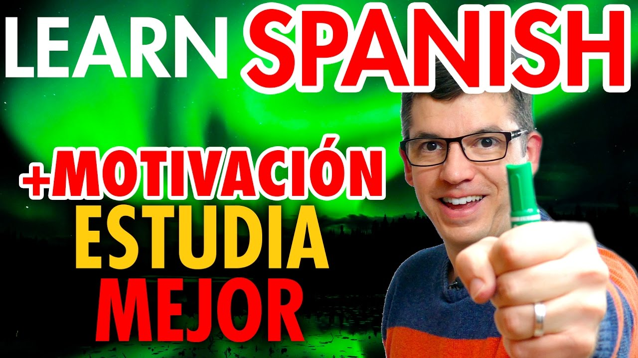 Learn Spanish Motivation  How To Develop Effective And Efficient Study  Skills To Learn Better