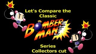 Let's Compare the Classic ( Bomberman ) Series ( Collectors Cut )