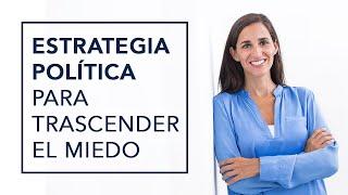 ESTRATEGIA POLÍTICA PARA TRASCENDER EL MIEDO