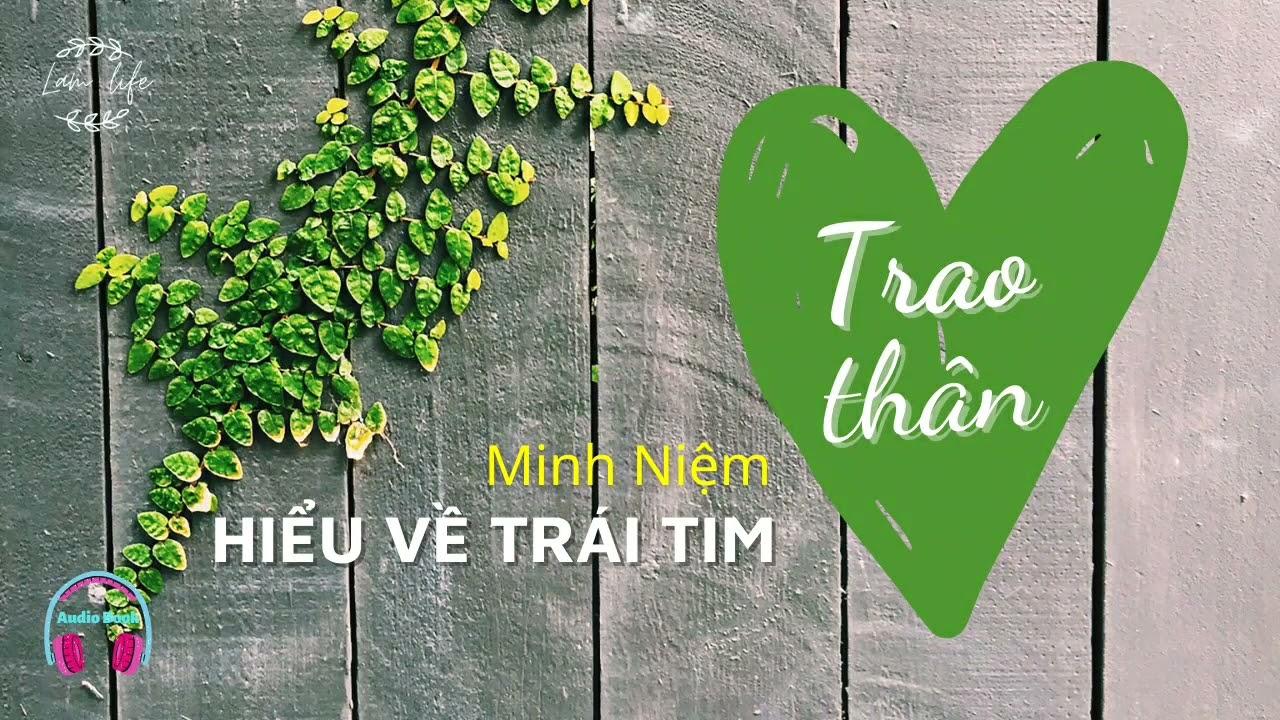Download 🌿 TRAO THÂN 💚 Hiểu về trái tim   Minh Niệm #lamlife #tuchualanh