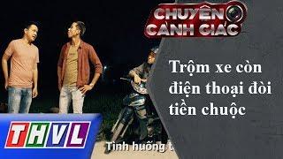 THVL | Chuyện cảnh giác: Trộm xe còn điện thoại đòi tiền chuộc
