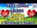 Yaa Ergamaa Rabbii (s.a.w) - Abdurahmaan Hussein fii Ahmed Najaash - Nashidaa Afaan Oromo 2015