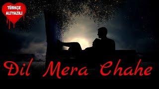Dil Mera Chahe - Türkçe Altyazılı | (Yuhi Nahi Tujhpe)