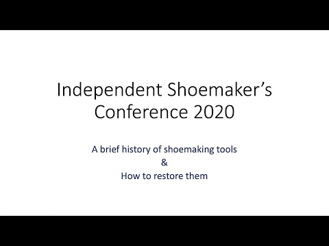 22nd Independent Shoemaker's Conference - A Brief History Of Shoemaking Tools 1/2