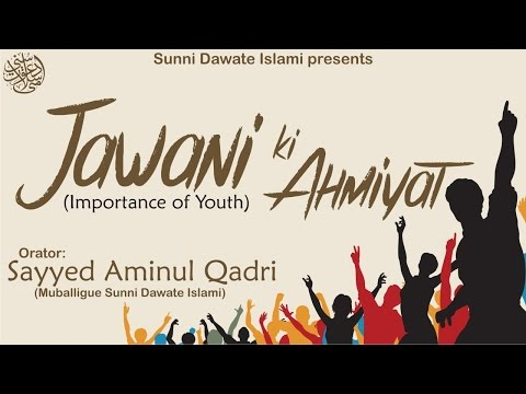 Jawani ki Ahmiyat by Sayyed Aminul Qadri - Bharuch Ijtema 2014