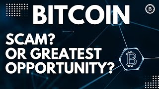BITCOIN - Biggest Scam or Greatest Opportunity?