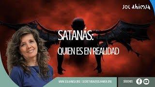 SATANÁS, QUIEN ES EN REALIDAD