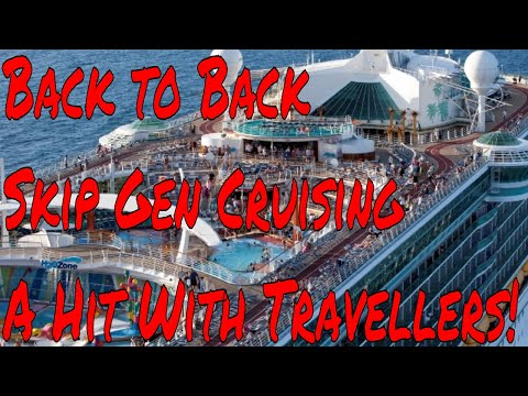 Back to Back and Skip Gen Cruising Becoming More Popular with Travellers
