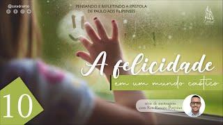 A felicidade em um mundo caótico - parte 10 | Rev. Renato Porpino - Pastor Efetivo