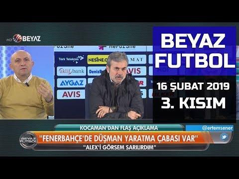 (..) Beyaz Futbol 16 Şubat 2019 Kısım 3/4 - Beyaz TV