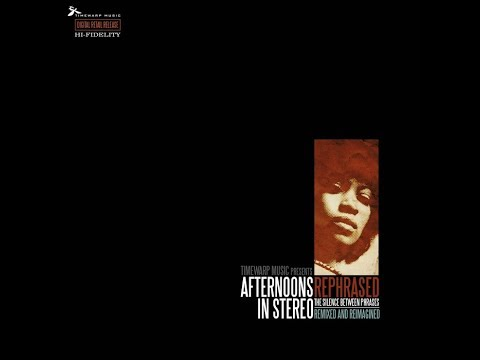 Afternoons In Stereo - Rephrased The Silence Between Phrases Remixed & Reimagined