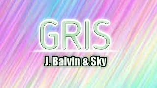J. Balvin Gris (Letra-Lirycs) Ft Sky