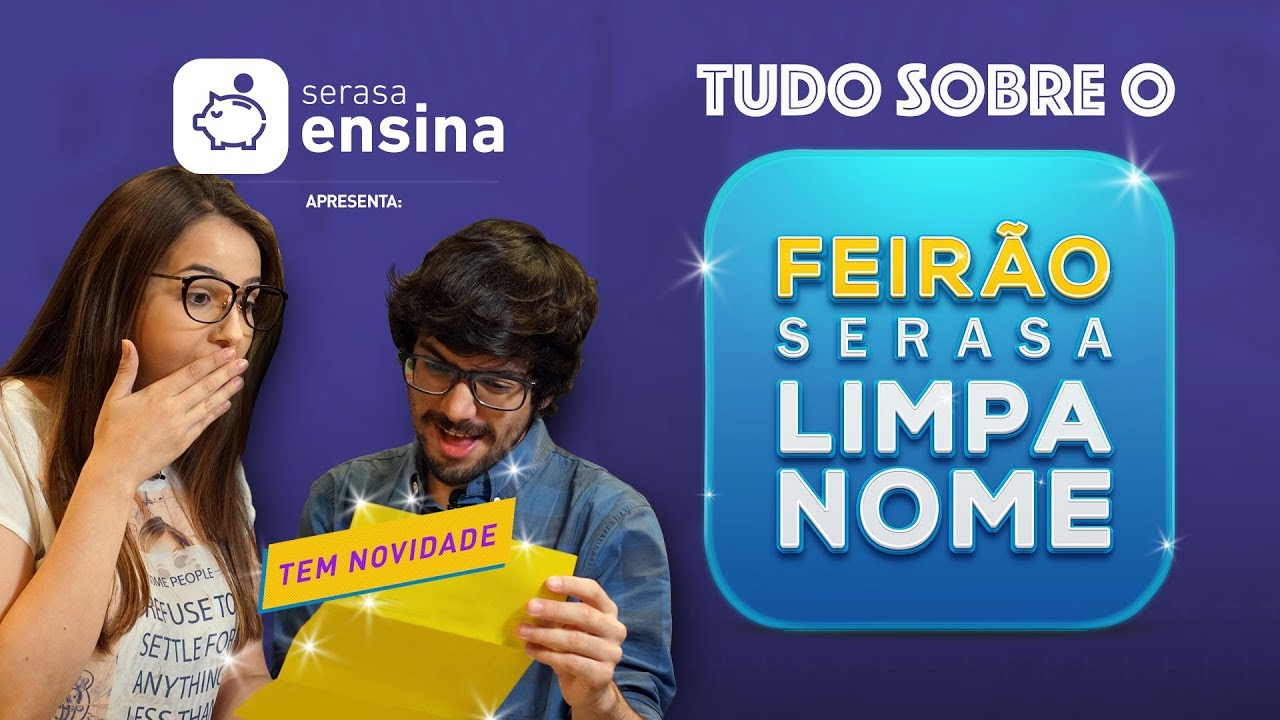 FEIRÃO LIMPA NOME 2019: COM ATÉ 90% DE DESCONTO SERASA ENSINA