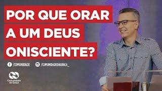 Por que orar a um Deus onisciente? | Pr. Osmar Misael Dias