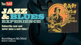 Robert Johnson - Rambling on My Mind - JazzAndBluesExperience