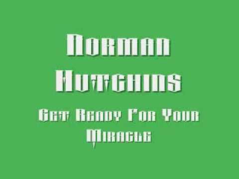 Norman Hutchins - Get Ready For Your Miracle