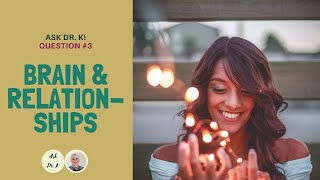Ask Dr. K. Question 3. Brain & Relationships: Inner Smile