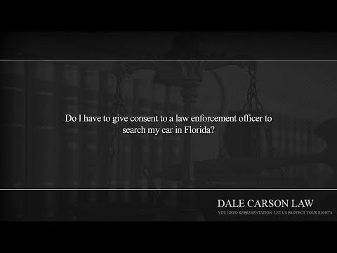 Do I have to give consent to a law enforcement officer to search my car in Florida?