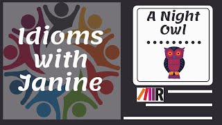 Idioms with Janine: A Night Owl