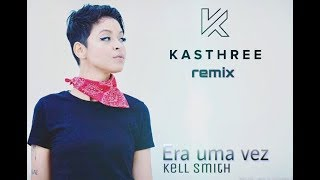 Baixar Kell Smith - Era Uma Vez (Kasthree remix)