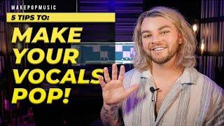 5 Tips To Make Your Vocals POP! 🎙🔥💥 | Make Pop Music