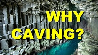 WHY CAVING?
