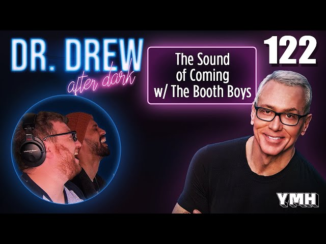 Ep. 122 The Sound of Coming w/ The Booth Boys | Dr. Drew After Dark