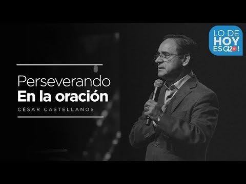 Como perseverar en la oración? - Cesar Castellanos