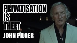 John Pilger - Privatisation Is Theft (EXCLUSIVE)