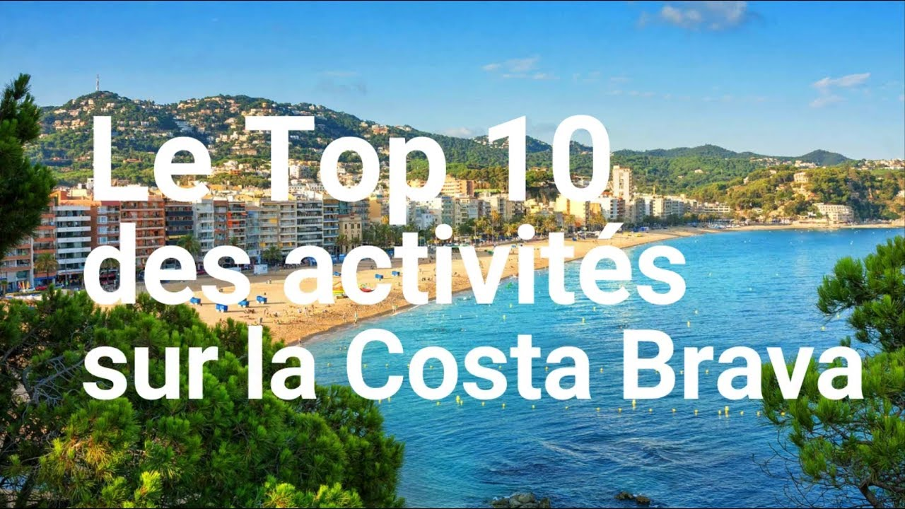 top 10 des activites sur la costa brava en espagne youtube. Black Bedroom Furniture Sets. Home Design Ideas