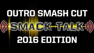 Every Smack Talk Outro from 2016 (Episodes 215-235)