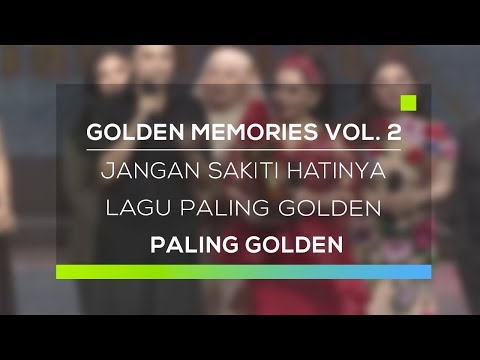 Golden Memories Vol. 2 Paling Golden : Kategori Lagu Paling Golden - Jangan Sakiti Hatinya