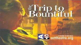 ACT Theatre: The Trip To Bountiful - Trailer