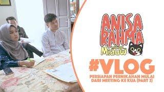 #VLOG 63 - PERSIAPAN PERNIKAHAN MULAI DARI MEETING KE KUA ● ANISA & DITO (PART 2 ) || Anisa Rahma