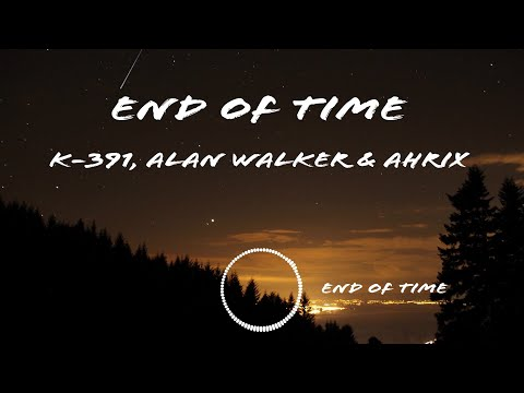 k-391,-alan-walker-&-ahrix---end-of-time-(lyrics)-|