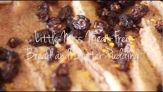 Little Miss Meat Free - Bread And Butter Pudding