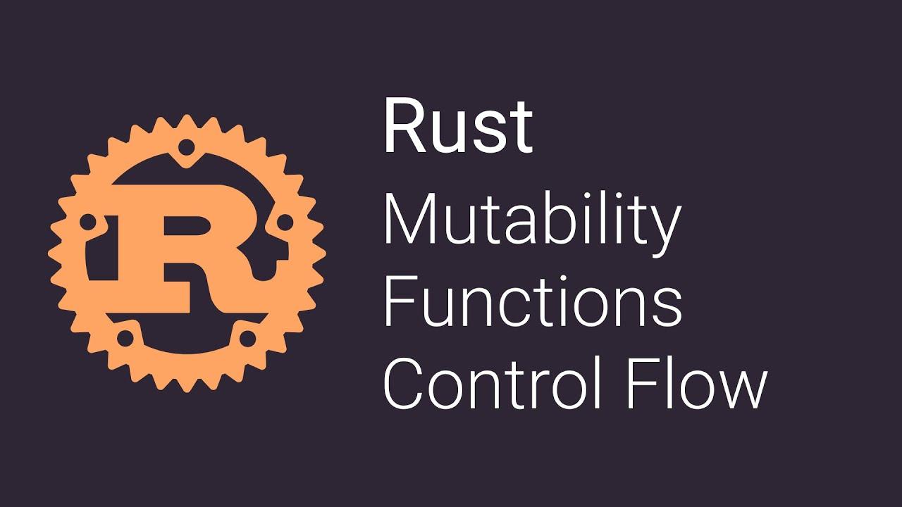 Mutability, Functions, Control Flow | Rust Tutorials - 03