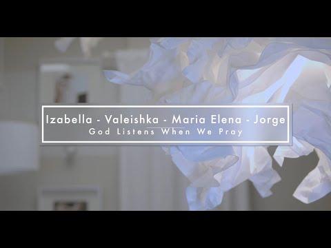 "Izabella - Valeishka - Maria Elena - Jorge  ""God Listens When We Pray"""