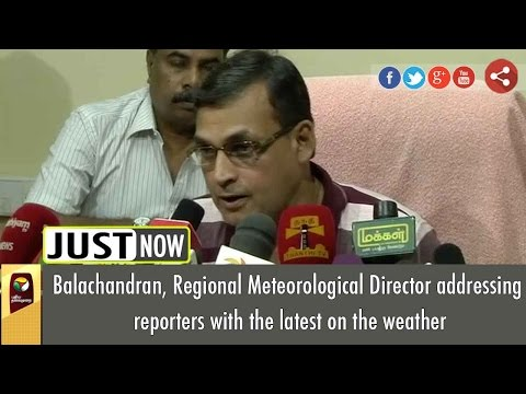 Balachandran, Regional Meteorological Director addressing reporters with the latest on the weather
