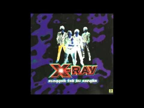 X-Ray - Sungguh Tak Ku Sangka