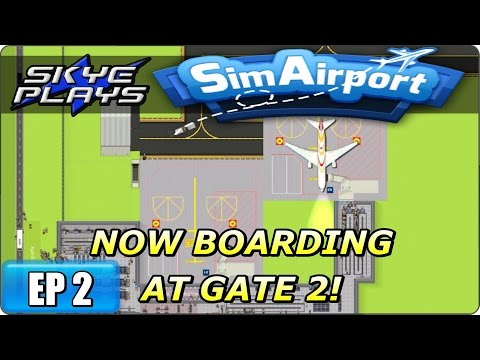 Sim Airport Part 2 ►NOW BOARDING AT GATE 2!◀ Gameplay/Let's Play