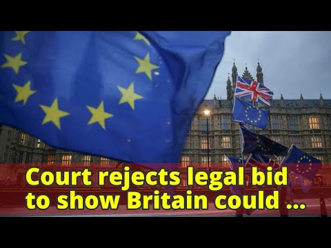 Court rejects legal bid to show Britain could stop Brexit